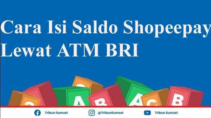 Panduan Cara Isi Saldo Shopeepay Lewat ATM BRI dan BRImo, Mudah dan Cepat