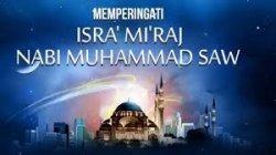 Buah Perjalanan Isra Miraj Nabi Muhammad SAW, Penuh Makna dan Pelajaran untuk Umatnya