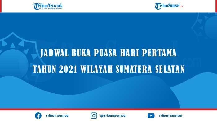 Jadwal Buka Puasa Hari Pertama Bulan Ramadhan 2021 di 16 Kota Wilayah Sumatera Selatan 13 April 2021