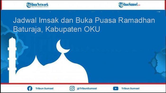 Jadwal Lengkap Waktu Imsak dan Buka Puasa Ramadhan 1442 H Wilayah Baturaja Kab OKU