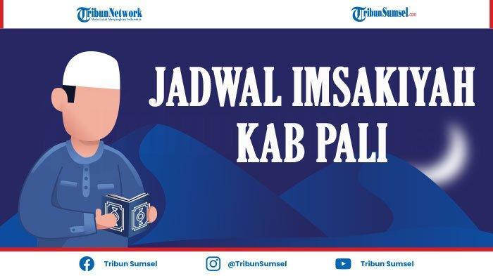 Jadwal Imsak dan Buka Puasa Kab PALI, Talang Ubi Ramadhan 2021 Sebulan Penuh