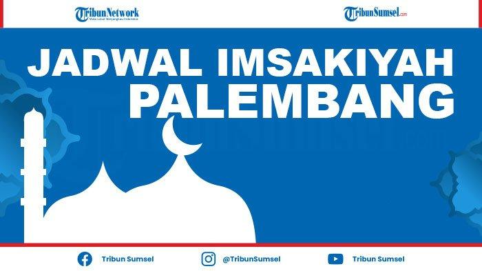 Jadwal Imsak dan Buka Puasa Palembang Ramadhan 1442 H/2021 Sebulan Penuh dan Doa Niat Puasa