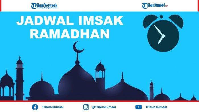 Jadwal Imsak dan Buka Puasa Ramadhan 1442 H/2021 Untuk Kota Palembang, Download di Sini