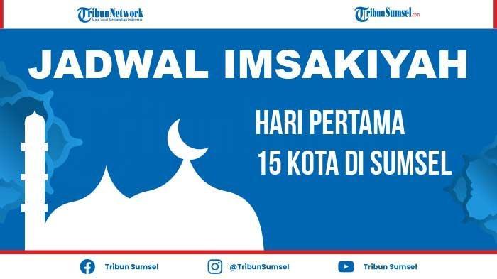 Jadwal Imsak HARI PERTAMA Ramadhan 2021 15 Kota di Sumatera Selatan, Ada OI, Lahat, Pagaralam, DLL