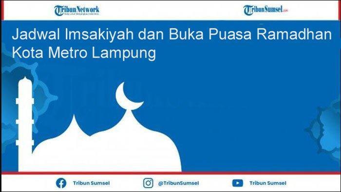Jadwal Lengkap Waktu Imsakiyah dan Buka Puasa Ramadhan 2021 Metro Lampung