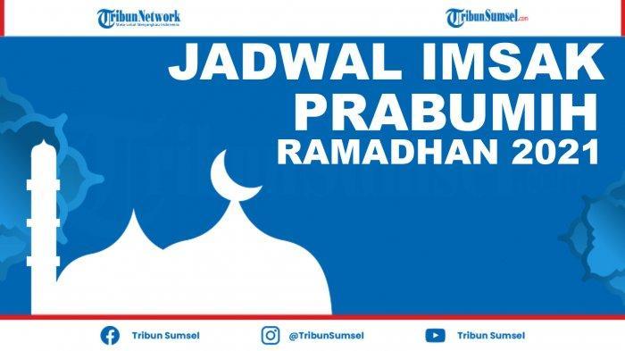 Jadwal Imsakiyah dan Buka Puasa Prabumulih 1 Ramadhan 2021, Lengkap Niat Puasa dan Jadwal Salat