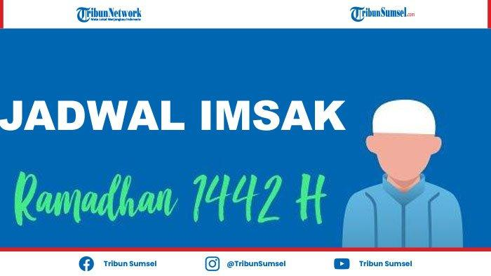 Jadwal Lengkap Waktu Imsakiyah dan Buka Puasa Ramadhan 1442 H Indralaya Ogan Ilir