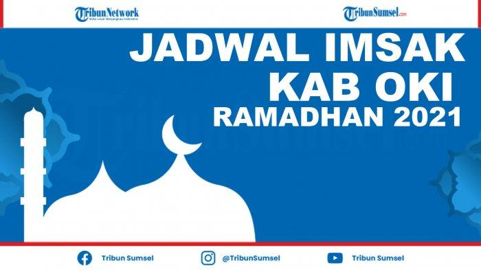 Jadwal Imsakiyah Kab OKI, Kayu Agung, Mesuji, SP Padang 1 Ramadhan 2021, Niat Puasa dan Jadwal Salat