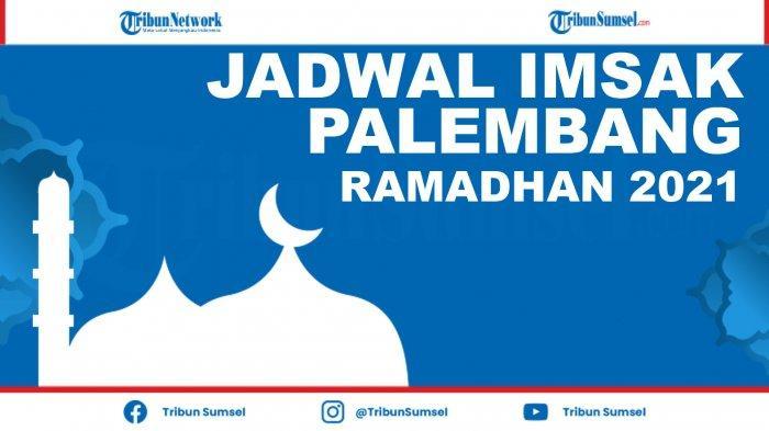 Jadwal Imsakiyah Palembang 1 Ramadhan 1442 H Selasa (13/4/2021), Lengkap Niat Puasa dan Jadwal Salat