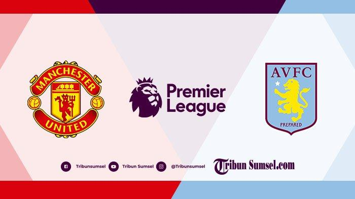 Jadwal Liga Inggris Malam Ini, Manchester United vs Aston Villa, Link Streaming Mola TV