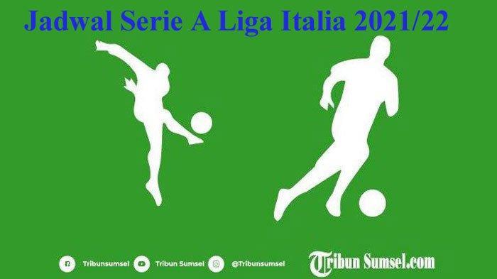 Jadwal Serie A Liga Italia Musim 2021/22, Ini Tanggal Big Match Juventus, Inter, Milan, Lazio, Roma