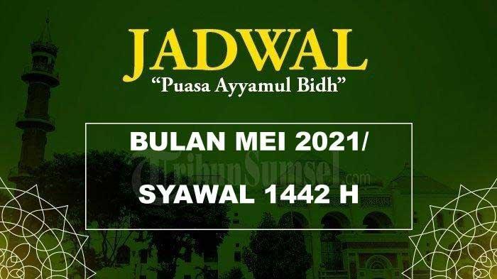 Jadwal Puasa Ayyamul Bidh Bulan Mei 2021 di Bulan Syawal, Berikut Tata Cara dan Bacaan Niatnya