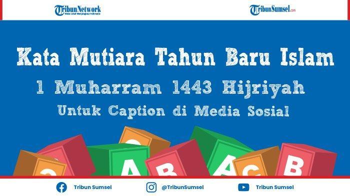 35 Kata-Kata Mutiara, Ucapan dan Caption Tahun Baru Islam 1443 Hijriyah, Bermakna dan Menyentuh