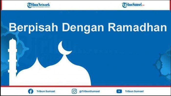 Kata-kata Ucapan Sedih Berpisah dengan Ramadhan, Bagikan di Grup WA atau Jadi Status Media Sosial