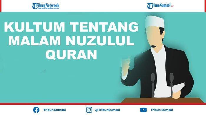 Kumpulan Ceramah (Kultum) Tentang Malam Nuzulul Quran 17 Ramadhan 1442 H/2021, Singkat dan Jelas