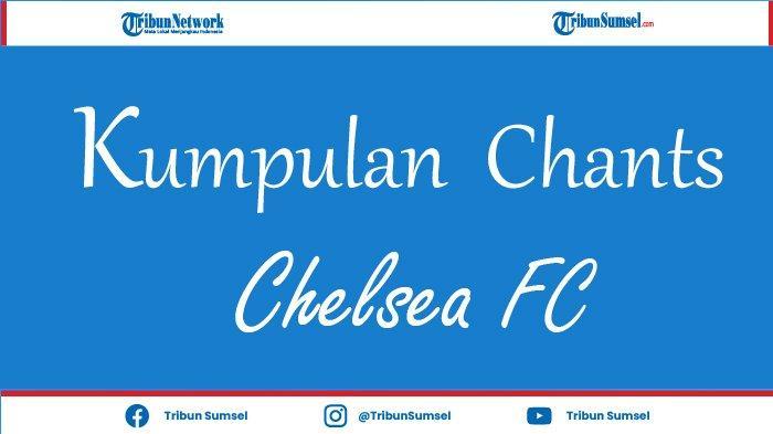 Kumpulan Chants Chelsea Lengkap Beserta Liriknya, Fans Nyanyi Auto The Blues Juara Liga Champions