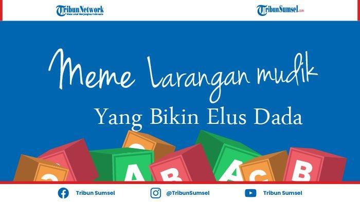 Kumpulan Meme Lucu Tentang Larangan Mudik yang Bikin Elus Dada 'Saatnya Wisata ke Kampung Halaman'