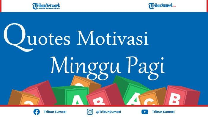 Kumpulan Quotes Motivasi Untuk Sambut Hari Minggu Bisa Bangkitkan Mood dan Dijadikan Status WA