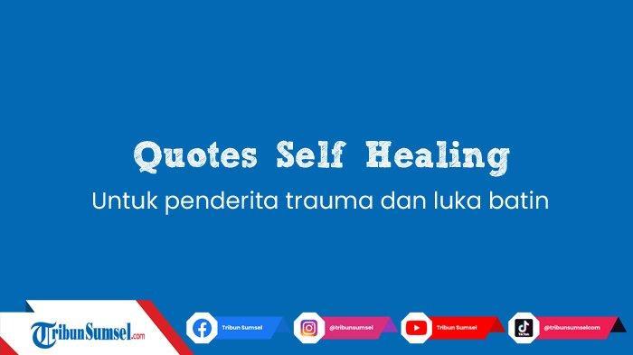 Kumpulan Quotes Self Healing Untuk Penderita Trauma Luka Batin Bisa Disampaikan Langsung