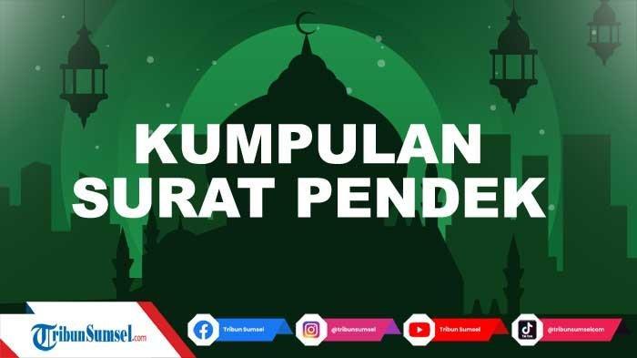 Kumpulan Surat Pendek Kurang dari 10 Ayat untuk Bacaan Sholat Setelah Al-fatihah, Juz Amma Lengkap
