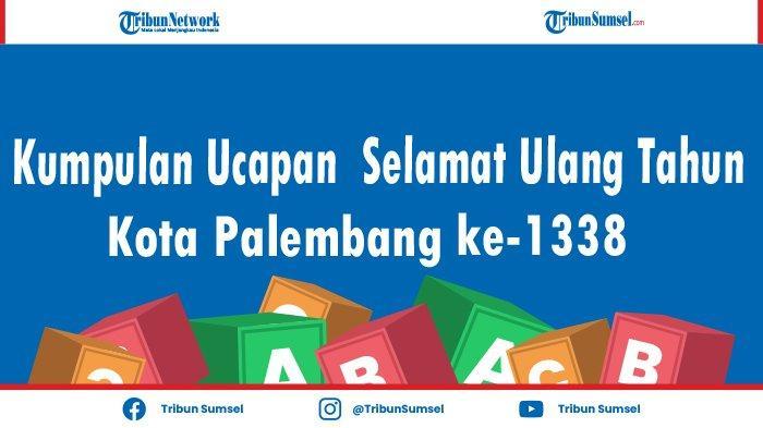 Kumpulan Ucapan Selamat Hari Jadi (HUT) ke-1338 Kota Palembang, Jadi Caption dan Status Medsos