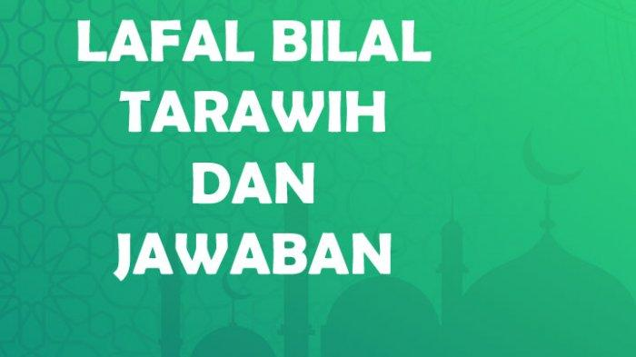 Lafal Bilal Tarawih 11 Rakaat dan Jawaban Jamaah, Doa Kamilin Setelah Sholat Latin dan Arti