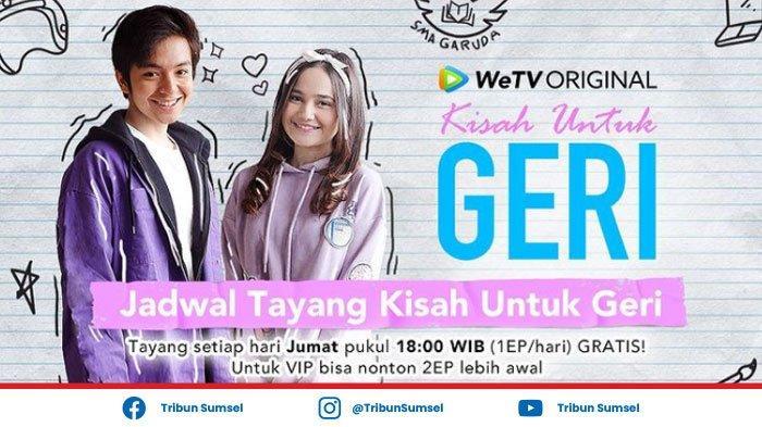 Link Nonton Kisah Untuk Geri Episode 9 Tayang Hari Ini Pukul 18.00 WIB, Akhir dari Kisah Untuk Geri