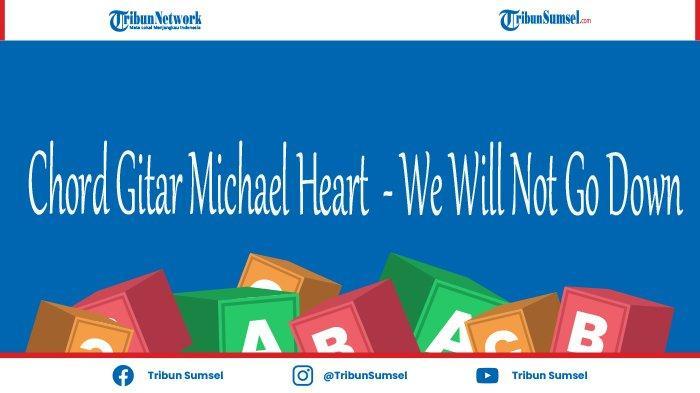 Chord Gitar dan Lirik Michael Heart - We Will Not Go Down, Lagu Untuk Perjuangan Rakyat Palestina