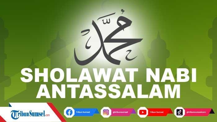 Lirik Sholawat Antassalam Lengkap Tulisan Arab, Latin dan Artinya untuk Maulid Nabi 22 Oktober 2021