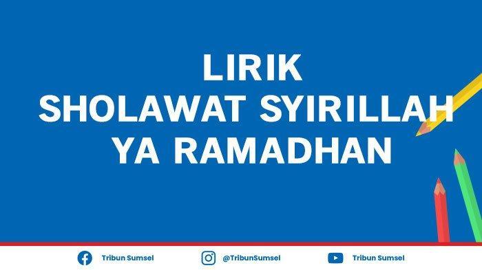 Lirik Sholawat Syirillah Ya Ramadhan Tulisan Latin dan Artinya, Ini Bulan Bulan yang Suci