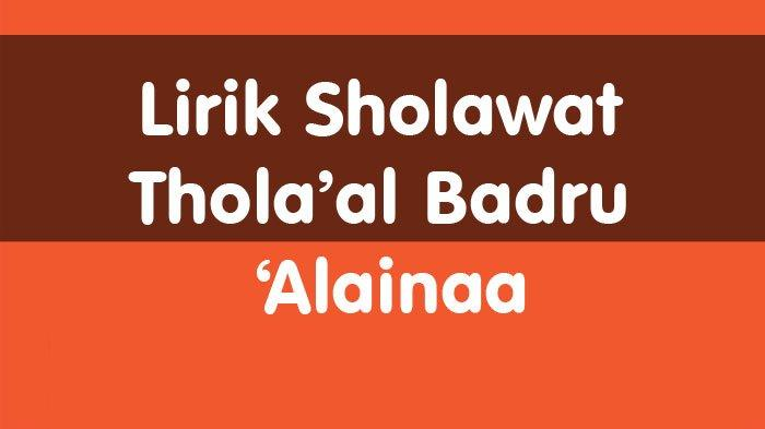 Lirik Sholawat Thola'al Badru 'Alainaa Lengkap Latin Arab dan Terjemahan Indonesia