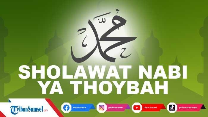 Lirik Sholawat Ya Thoybah Lengkap dengan Tulisan Arab, Latin dan Artinya, Kumpulan Amalan Harian