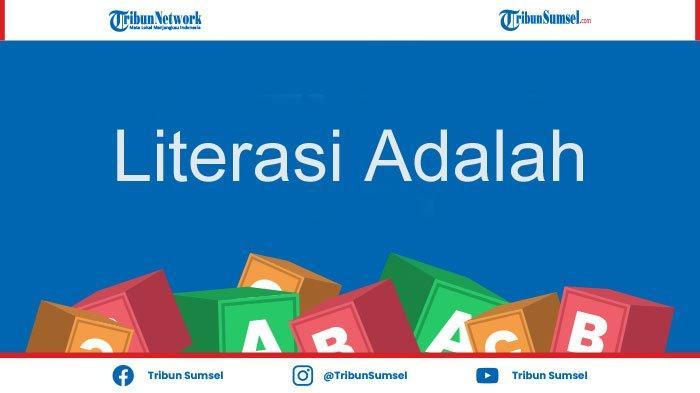 Literasi Adalah? Literasi Bukan Hanya Baca dan Tulis, Ada Juga Digital dan Keuangan, Ini Artinya