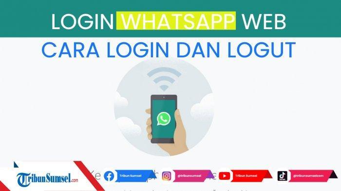 WA Web Login, Cara Menggunakan WhatsApp di Komputer atau PC, Login dan Logout