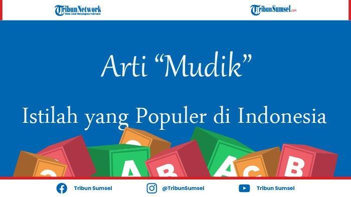 Mengenal Apa Itu Mudik, Istilah yang Hanya Terdapat di Indonesia dan Populer Menjelang Idul Fitri