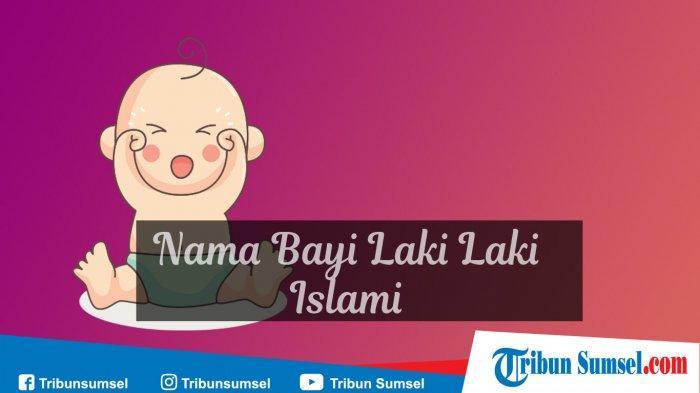 350 Nama Bayi Laki Laki Islami Modern Yang Penuh Makna Disertai Artinya Halaman All Tribun Sumsel