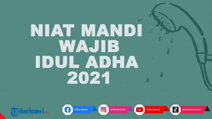 Niat Mandi Wajib (Junub) Idul Adha 2021 Tulisan Latin Arab Lengkap Tata Cara Untuk Pria dan Wanita