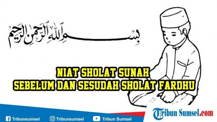 Bacaan Niat Sholat Sunah Qabliyah Ba Diyah Sebelum Subuh Ashar Zhuhur Isya Setelah Magrib Tribun Sumsel
