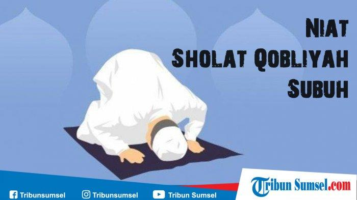 Niat Sholat Qobliyah Sebelum Subuh Lengkap Beserta Tata Cara Sholat Fajar 2 Rakaat Tribun Sumsel