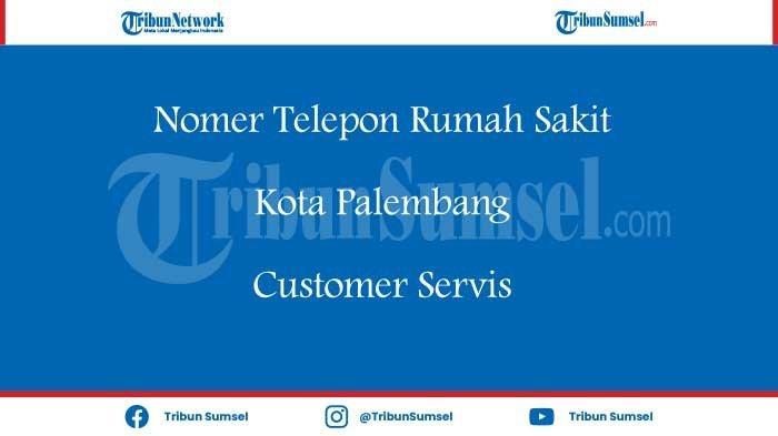 Nomor Telepon Rumah Sakit di Palembang dan Alamat Lengkap, Simpan di Handphone Anda