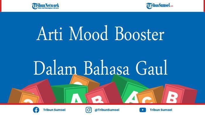 Pengertian Mood Booster Dalam Bahasa Gaul Lengkap Dengan Contohnya