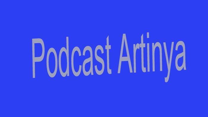 Podcast Artinya Apa? Makin Populer di Media Digital Saat Ini, Podcast Adalah?