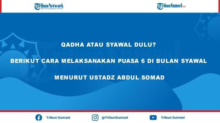 Qadha Atau Syawal Dulu? Berikut Cara Melaksanakan Puasa 6 di Bulan Syawal Menurut Ustadz Abdul Somad