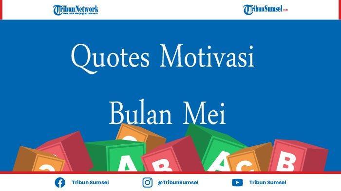 Quotes Motivasi Untuk Mengawali Bulan Mei yang Penuh Makna Perjuangan Bisa Jadi Status WA dan IG