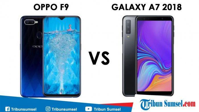 Perbandingan Oppo F9 VS Samsung Galaxy A7 2018 Spesifikasi dan Harga, Sama-Sama HP Premium