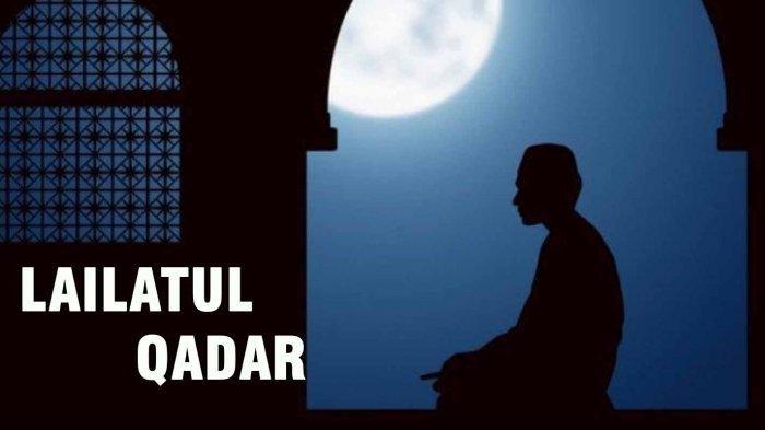 Amalan Mendapatkan Kemuliaan Malam Lailatul Qadar yang Pahalanya Sama Seperti Seribu Bulan