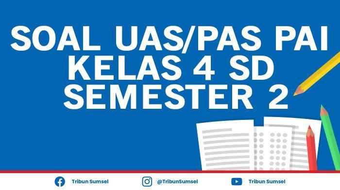 Soal UAS/PAS PAI Kelas 4 SD Semester 2 Tahun 2021 dan Kunci Jawaban Pilihan Ganda dan Esai