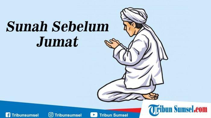 Tata Cara Shalat Sunah Qabliyah Jumat Dan Sunah Sunah Sebelum Jumat Menurut Ajaran Islam Tribun Sumsel
