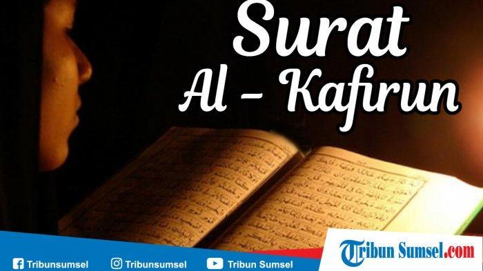 Surat Al-Kafirun 6 Ayat Lengkap (Juz Amma), Qul Yaa Ayyuhal Kafirụn Arab, Latin dan Artinya