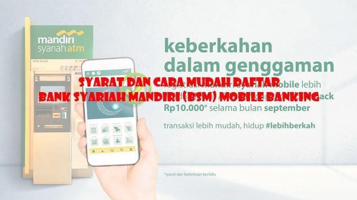 Syarat Syarat Dan Tata Cara Mudah Daftar Mobile Banking Bank Syariah Mandiri Bsm Tribun Sumsel